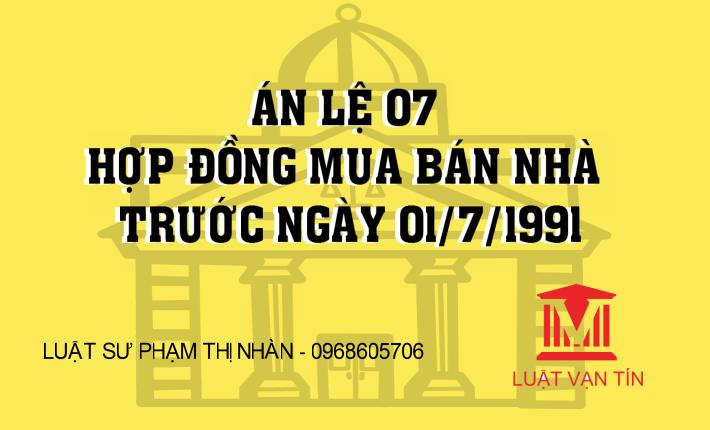 7 - Án Lệ 07 Hợp Đồng Mua Bán Nhà trước ngày 01/07/1991