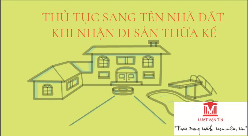 TT sang ten - THỦ TỤC SANG TÊN NHÀ ĐẤT KHI NHẬN DI SẢN THỪA KẾ