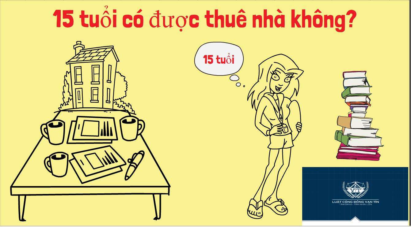 15 tuoi co duoc thue nha khong - 15 tuổi có được thuê nhà không?