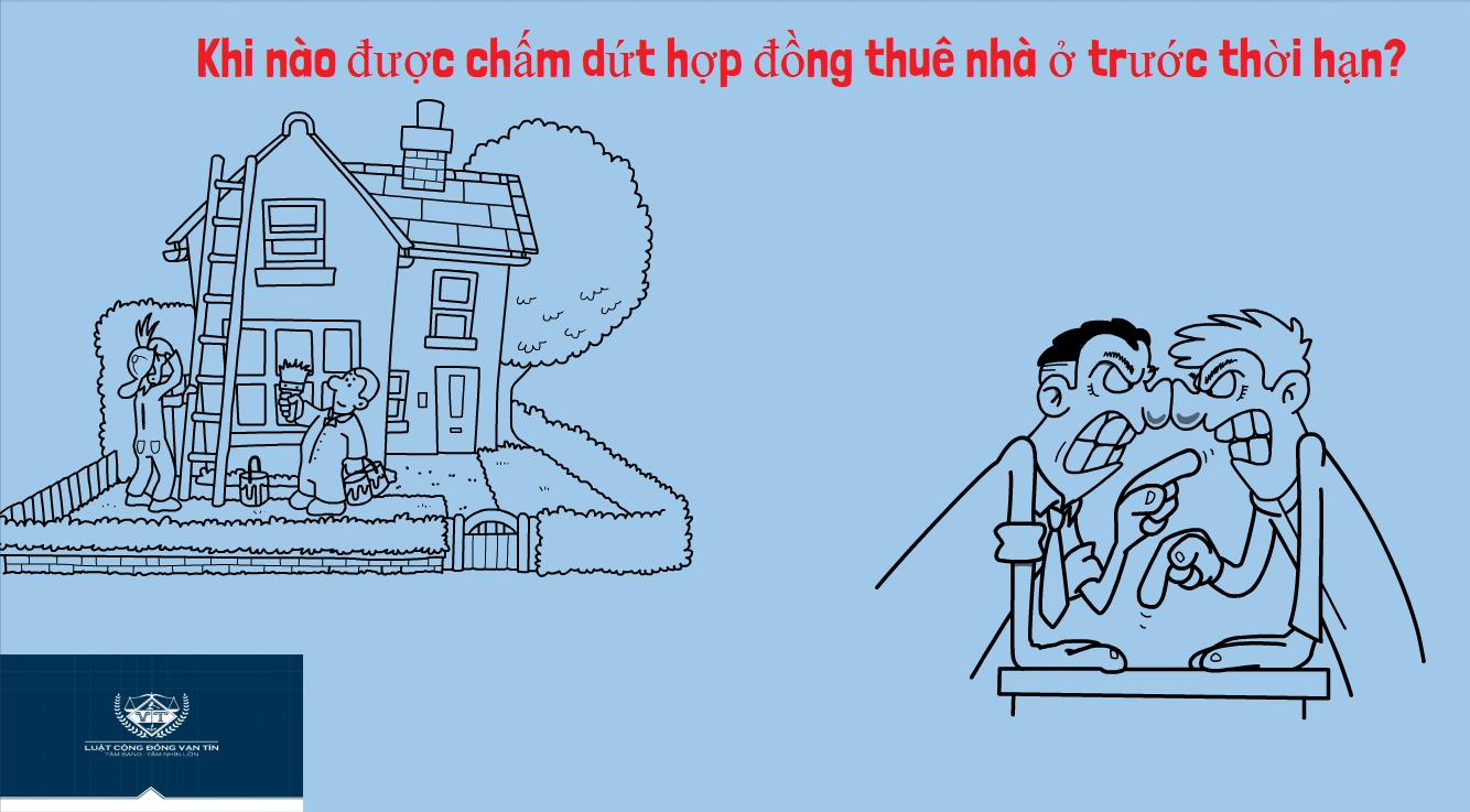 Khi nao duoc cham dut hop dong thue nha o truoc thoi han - Khi nào được chấm dứt hợp đồng thuê nhà ở trước thời hạn