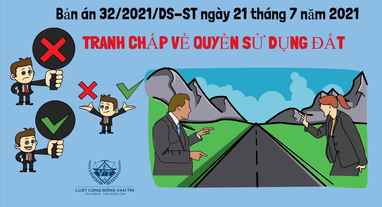 Ban an 32 DS ST ngay 21 thang 7 nam 2021 Tranh chap ve quyen su dung dat - Bản án số 32/2021/DS-ST ngày 21 tháng 7 năm 2021 Tranh chấp về quyền sử dụng đất