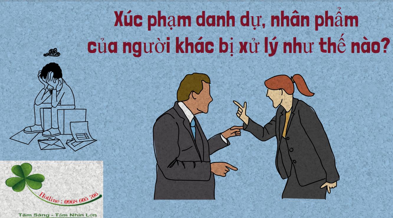 Xuc pham danh du nhan pham cua nguoi khac bi xu ly nhu the nao - Xúc phạm danh dự, nhân phẩm của người khác bị xử lý như thế nào?