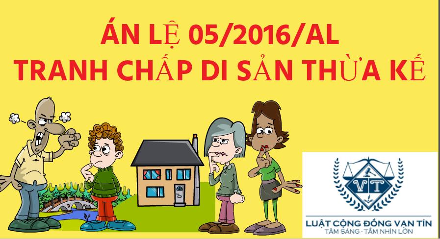 AN LE 05 - ÁN LỆ 05/2016/AL VỀ TRANH CHẤP DI SẢN THỪA KẾ