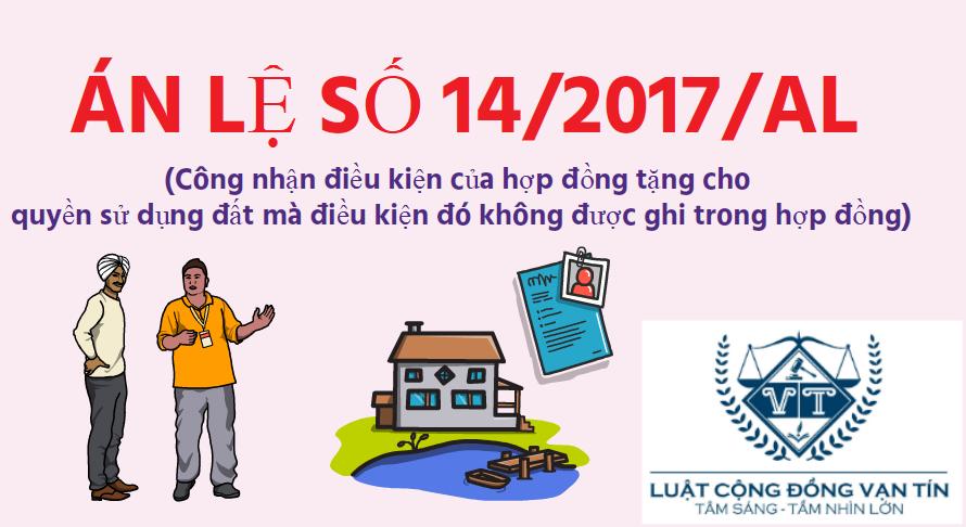 AN LE 14 - Án lệ số 14/2017/AL về công nhận điều kiện của hợp đồng tặng cho quyền sử dụng đất mà điều kiện đó không được ghi trong hợp đồng