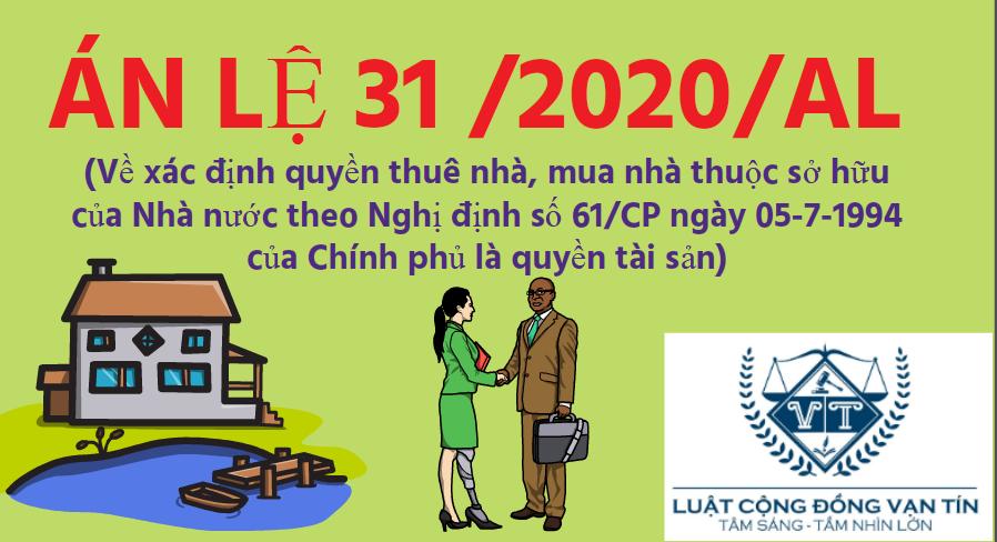 AN LE 31 - ÁN LỆ SỐ 31/2020/AL Về xác định quyền thuê nhà, mua nhà thuộc sở hữu của Nhà nước theo Nghị định số 61/CP ngày 05-7-1994 của Chính phủ là quyền tài sản