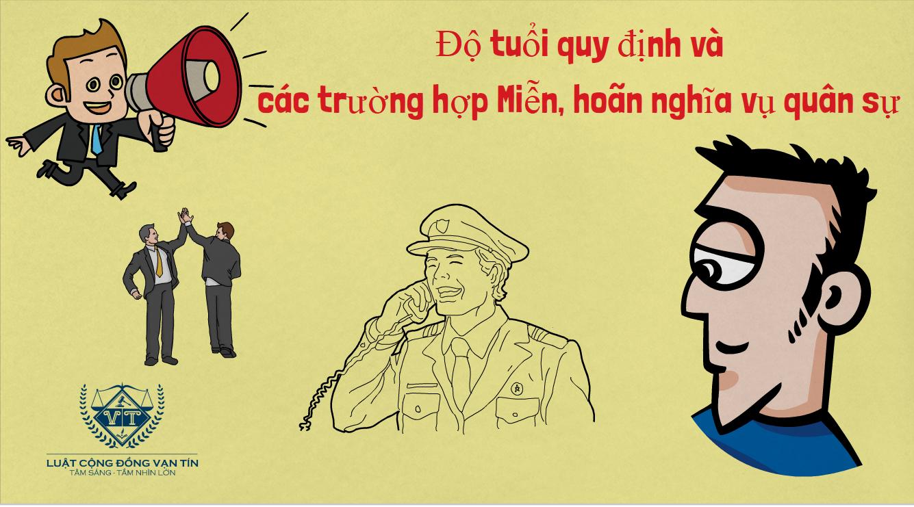 Do tuoi quy dinh va cac truong hop Mien hoan nghia vu quan su - Độ tuổi quy định và các trường hợp Miễn, hoãn nghĩa vụ quân sự