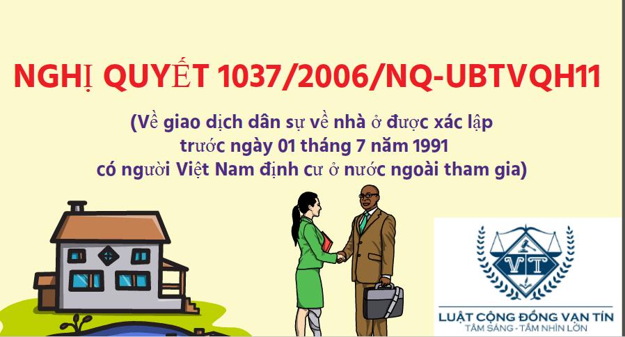 NGHI QUYET 1037 - Nghị quyết 1037/2006/NQ-UBTVQH11 về giao dịch dân sự về nhà ở được xác lập trước ngày 01 tháng 7 năm 1991 có người Việt Nam định cư ở nước ngoài tham gia