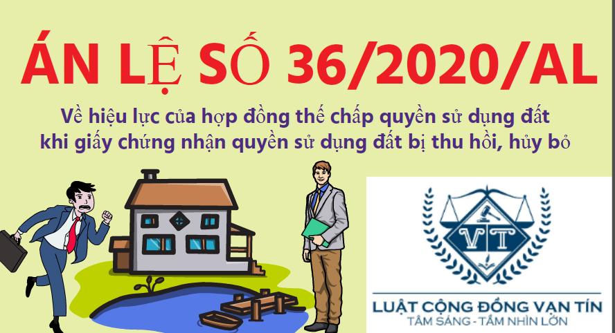 AL 36 - Án lệ số 36/2020/ALVề hiệu lực của hợp đồng thế chấp quyền sử dụng đất khi giấy chứng nhận quyền sử dụng đất bị thu hồi, hủy bỏ