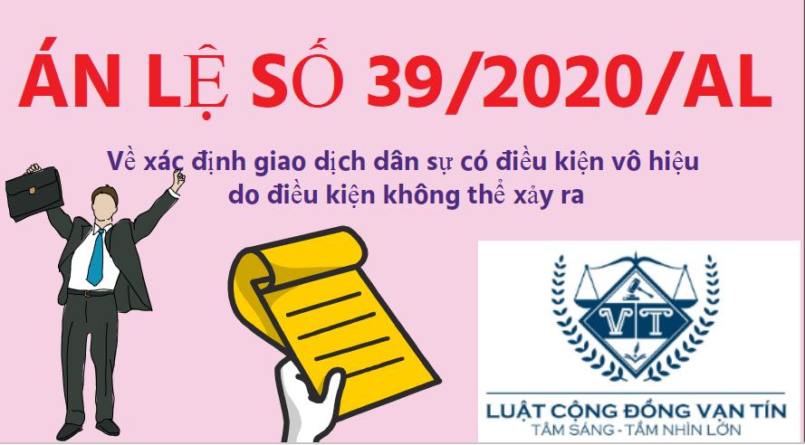 AL 39 - Án lệ số 39/2020/AL Về xác định giao dịch dân sự có điều kiện vô hiệu do điều kiện không thể xảy ra