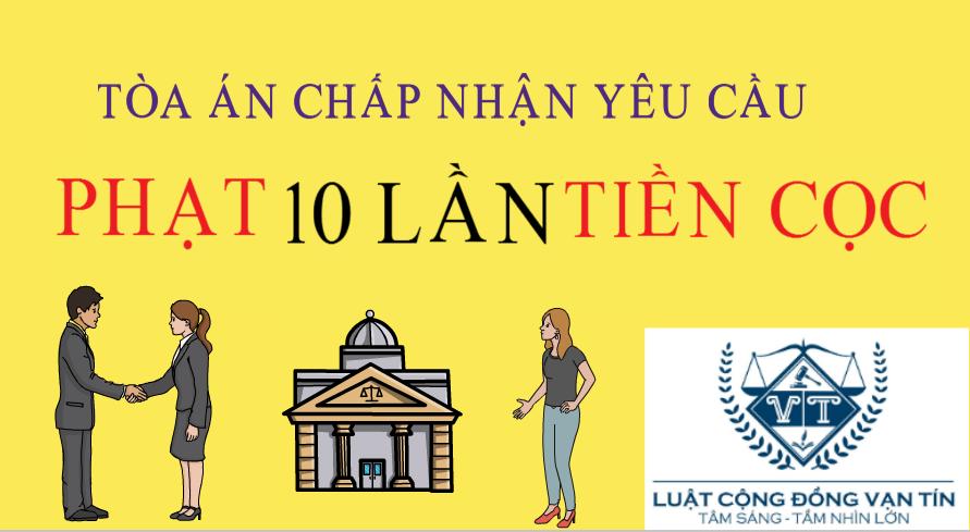 PHAT 10 LAN COC - TÒA ÁN CHẤP NHẬN YÊU CẦU PHẠT 10 LẦN TIỀN CỌC
